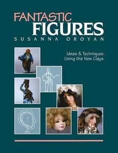Fantastic Figures: Ideas & Techniques Using The New Clays