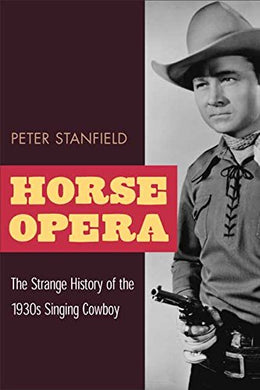 Horse Opera: The Strange History Of The 1930S Singing Cowboy