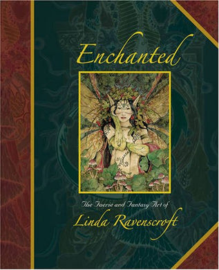 Enchanted: The Faerie And Fantasy Art Of Linda Ravenscroft