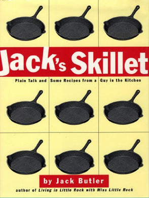 Jack'S Skillet: Plain Talk And Some Recipes From A Guy In The Kitchen