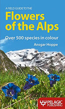 Load image into Gallery viewer, A Field Guide To The Flowers Of The Alps (Pelagic Identification Guides) (English And German Edition)