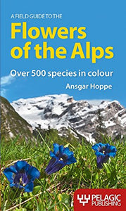 A Field Guide To The Flowers Of The Alps (Pelagic Identification Guides) (English And German Edition)