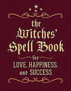 The Witches' Spell Book: For Love, Happiness, And Success (Miniature Editions)