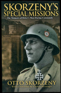 Skorzeny'S Special Missions: The Memoirs Of The Most Dangerous Man In Europe