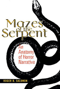 Mazes Of The Serpent: An Anatomy Of Horror Narrative