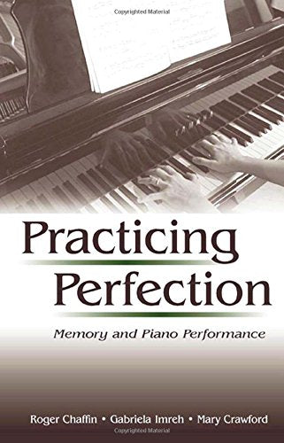 Practicing Perfection: Memory And Piano Performance (Expertise: Research And Applications Series)