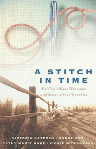 A Stitch In Time: Basket Stitch/Double Cross/Spider Web Rose/Double Running (Inspirational Romance Collection)