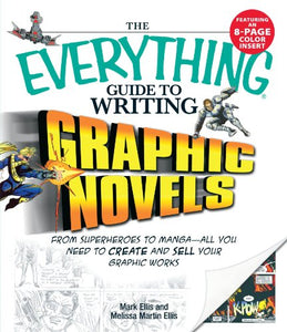 The Everything Guide To Writing Graphic Novels: From Superheroes To Mangaall You Need To Start Creating Your Own Graphic Works