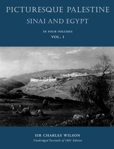 Picturesque Palestine: Sinai And Egypt (Volume 1)