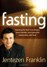 Load image into Gallery viewer, Fasting: Opening The Door To A Deeper, More Intimate, More Powerful Relationship With God