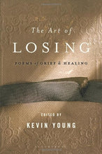 Load image into Gallery viewer, The Art Of Losing: Poems Of Grief And Healing