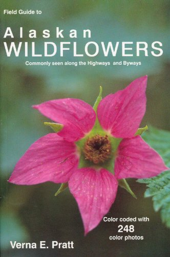 Field Guide To Alaskan Wildflowers: Commonly Seen Along Highways And Byways