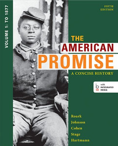 The American Promise: A Concise History, Volume 1: To 1877
