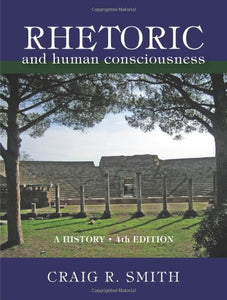 Rhetoric And Human Consciousness: A History, Fourth Edition