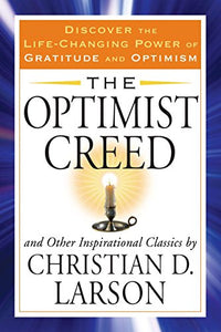 The Optimist Creed And Other Inspirational Classics: Discover The Life-Changing Power Of Gratitude And Optimism (Tarcher Success Classics)