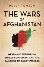 Load image into Gallery viewer, The Wars Of Afghanistan: Messianic Terrorism, Tribal Conflicts, And The Failures Of Great Powers