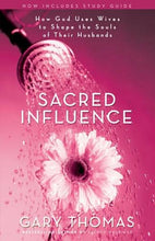 Load image into Gallery viewer, Sacred Influence: How God Uses Wives To Shape The Souls Of Their Husbands