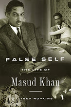 Load image into Gallery viewer, False Self: The Life Of Masud Khan