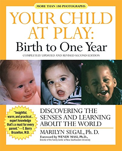 Your Child At Play: Birth To One Year: Discovering The Senses And Learning About The World