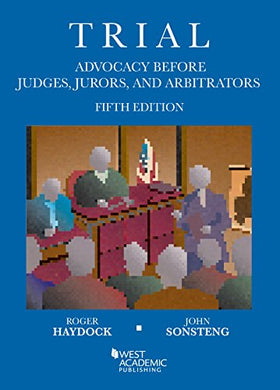 Trial Advocacy Before Judges, Jurors, And Arbitrators (Coursebook)