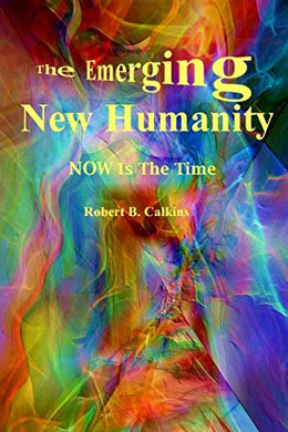 The Emerging New Humanity: Now Is The Time