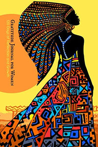 Gratitude Journal For Women: 120 Days Of Reflection And Growth - Beautiful African Goddess Theme