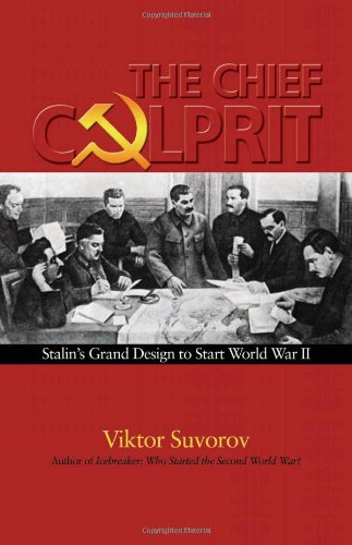 Chief Culprit: Stalin'S Grand Design To Start World War Ii