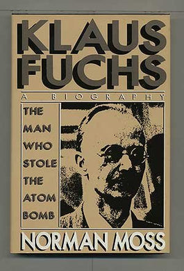 Klaus Fuchs: The Man Who Stole The Atom Bomb