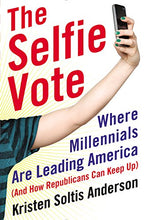 Load image into Gallery viewer, The Selfie Vote: Where Millennials Are Leading America (And How Republicans Can Keep Up)
