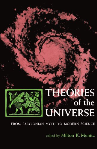 Theories Of The Universe: From Babylonian Myth To Modern Science (Library Of Scientific Thought)