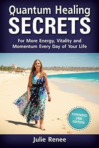 Quantum Healing Secrets: For More Energy, Vitality And Momentum Every Day Of Your Life