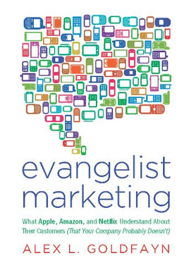 Evangelist Marketing: What Apple, Amazon, And Netflix Understand About Their Customers (That Your Company Probably Doesn'T)