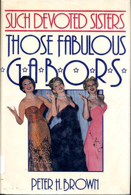 Such Devoted Sisters: Those Fabulous Gabors