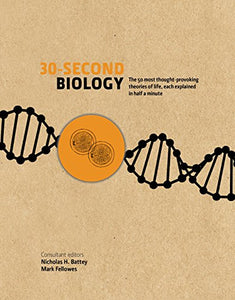 30-Second Biology: The 50 Most Thought-Provoking Theories Of Life, Each Explained In Half A Minute
