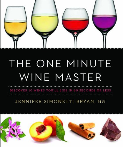 The One Minute Wine Master: Discover 10 Wines Youll Like In 60 Seconds Or Less