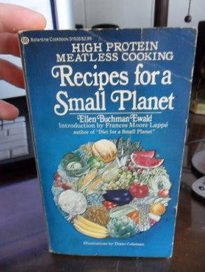 Recipes For A Small Planet; The Art And Science Of High Protein Vegetarian Cookery