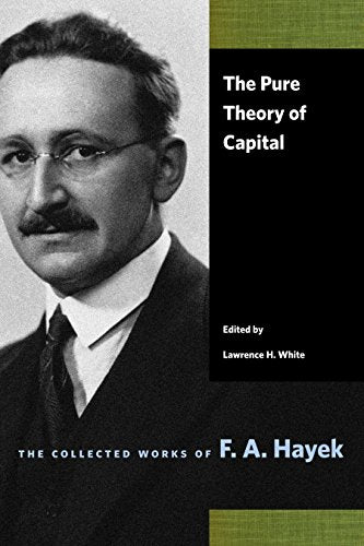 The Pure Theory Of Capital (Collected Works Of F. A. Hayek)