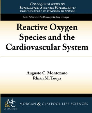 Reactive Oxygen Species And The Cardiovascular System (Colloquium Series On Integrated Systems Physiology)
