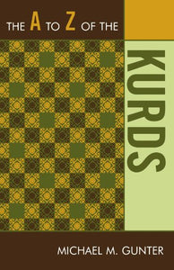 The A To Z Of The Kurds (The A To Z Guide Series)