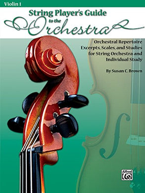 String Players' Guide To The Orchestra: Orchestral Repertoire Excerpts, Scales, And Studies For String Orchestra And Individual Study (Violin 1)