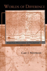 Worlds Of Difference: European Discourses Of Toleration, C. 1100C. 1550