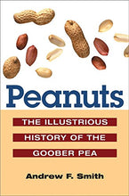 Load image into Gallery viewer, Peanuts: The Illustrious History Of The Goober Pea (The Food Series)