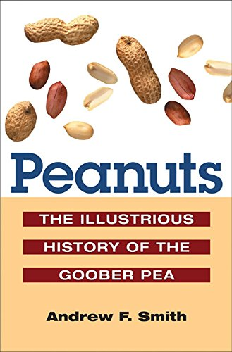 Peanuts: The Illustrious History Of The Goober Pea (The Food Series)