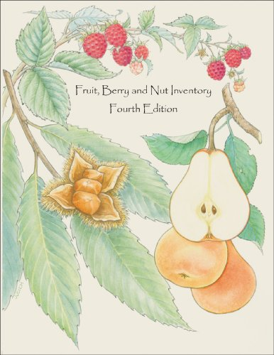 Fruit, Berry And Nut Inventory, 4Th Edition: An Inventory Of Nursery Catalogs And Websites Listing Fruit, Berry And Nut Varieties By Mail Order In The United States