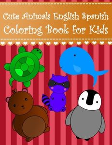 Cute Animals English Spanish Coloring Book For Kids: English Spanish Animals Vocabulary For Kids Large Big Animals; Aardvark Ant Penguin Bear Cat ... Books For Kids) (Volume 4) (Spanish Edition)