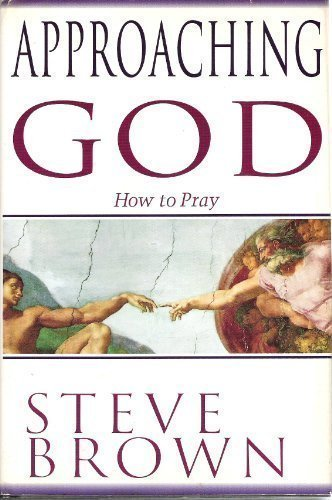 Approaching God: How To Pray