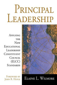 Principal Leadership: Applying The New Educational Leadership Constituent Council (Elcc) Standards