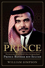 Load image into Gallery viewer, The Prince: The Secret Story Of The World'S Most Intriguing Royal, Prince Bandar Bin Sultan