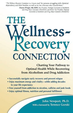 The Wellness-Recovery Connection: Charting Your Pathway To Optimal Health While Recovering From Alcoholism And Drug Addiction