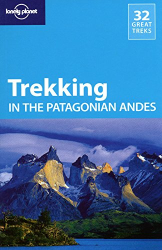 Lonely Planet Trekking In The Patagonian Andes (Travel Guide)